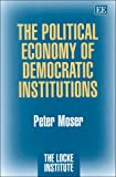The Political Economy of Democratic Institutions, Peter Moser, 1858989663
