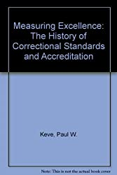 Measuring Excellence: The History of Correctional Standards and Accreditation