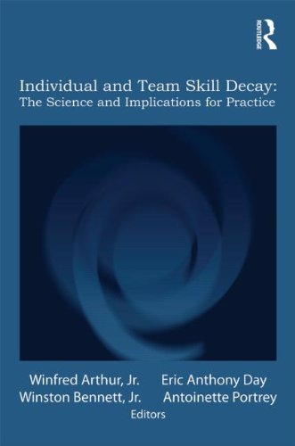 Individual and Team Skill Decay: The Science and Implications for Practice (Applied Psychology Series)