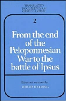 Book From the End of the Peloponnesian War to the Battle of Ipsus Translated Documents of Greece and Rome