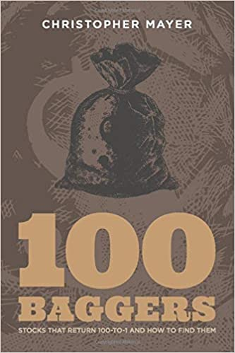 100 Baggers: Stocks That Return 100-to-1 and How To Find Them: Mayer,  Christopher W: 9781621291657: Amazon.com: Books