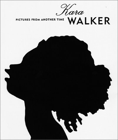 (Kara Walker: Pictures From Another Time)