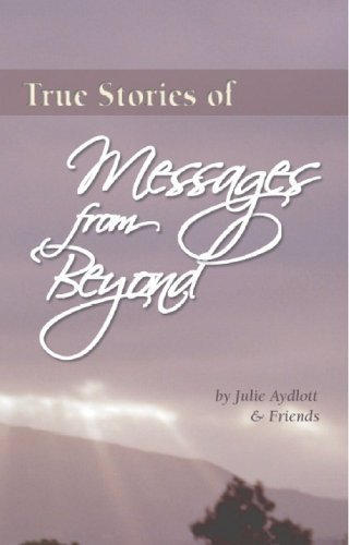 Book: True Stories of Messages from Beyond by Julie Aydlott