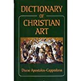 The Dictionary of Christian Art, Apostolos-Cappadona, Diane, 082640779X