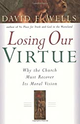Losing Our Virtue: Why the Church Must Recover Its Moral Vision