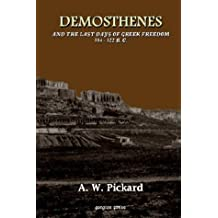 Demosthenes and the Last days of Greek freedom 384 - 322 B.C.