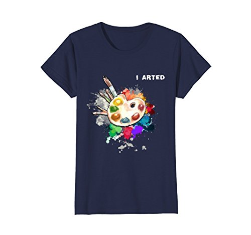 Womens I Arted Funny Art T-Shirt Cool Graphic Colorful Artist Gift Medium Navy