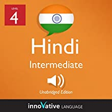 Learn Hindi - Level 4: Intermediate Hindi: Volume 1: Lessons 1-25 Speech by  Innovative Language Learning LLC Narrated by  HindiPod101.com