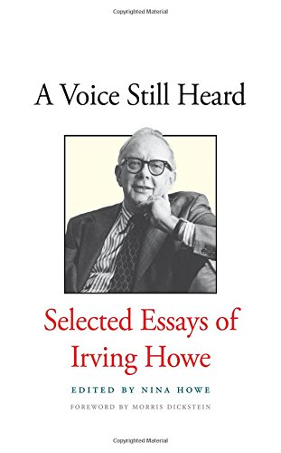 A Voice Still Heard: Selected Essays of Irving Howe PDF