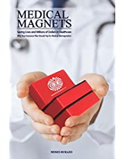 Medical Magnets: Saving Lives and Millions of Dollars in Healthcare: Why Your Insurance Plan Should Pay for Medical Biomagnetism