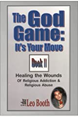 The God Game: It's Your Move: Healing the Wounds of Religious Addiction & Religious Abuse Paperback