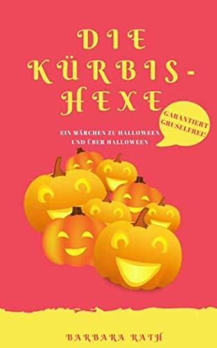Die Kürbishexe: Ein Märchen zu Halloween und über Halloween [garantiert graus- und gruselfrei!] (Geschichten zu Halloween für Kinder) (German Edition) -