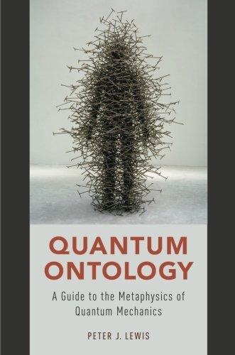 Quantum Ontology: A Guide to the Metaphysics of Quantum Mechanics