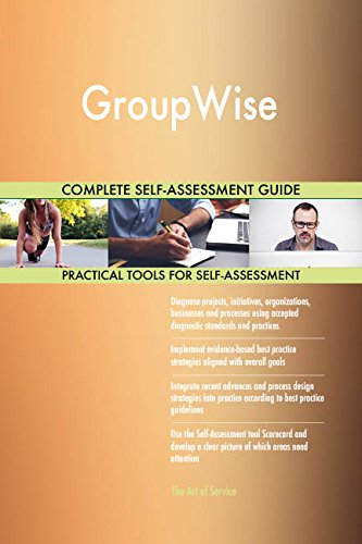 GroupWise All-Inclusive Self-Assessment - More than 660 Success Criteria, Instant Visual Insights, Comprehensive Spreadsheet Dashboard, Auto-Prioritized for Quick Results