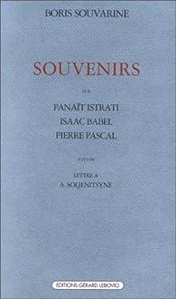 Souvenirs sur Isaac Babel, Panaït Istrati, Pierre Pascal, suivi de 'Lettre à Alexandre Soljénitsyne' par Boris Souvarine