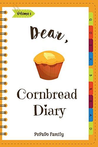 Dear, Cornbread Diary: Make An Awesome Month With 31 Best Cornbread Recipes! (Cornbread Cookbook, Cornbread Book, Cornbread Cooker, Best Quick Bread, Quick Bread Book, Quick Bread Recipe) by PuPaDo  Family