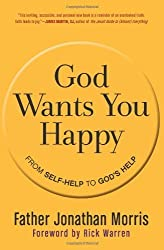 God Wants You Happy: From Self-Help to God's Help by Jonathan Morris(April 3, 2012) Paperback