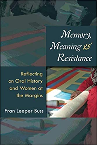 Memory Meaning and Resistance Reflecting on Oral History and Women at the Margins