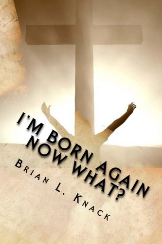 I'm Born Again, NOW WHAT?: A New Believer's Guide to Walking with Christ (Volume 1)