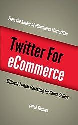 Twitter for eCommerce: Efficient Twitter Marketing for Online Selling (Social Media for eCommerce Book 1)