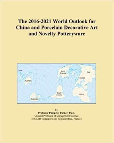 The 2016-2021 World Outlook for China and Porcelain Decorative Art and Novelty Potteryware