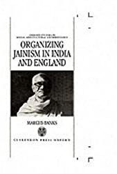 Organizing Jainism in India and England (Oxford Studies in Social and Cultural Anthropology)