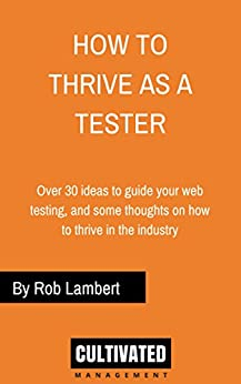 How to thrive as a Web Tester: Thoughts on how to thrive as a Software Tester and over 30 ideas to guide your web testing (English Edition) por [Lambert, Rob]