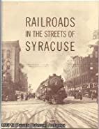 Railroads in the Streets of Syracuse by…