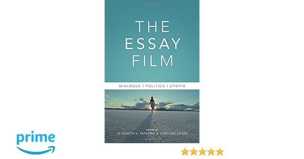 The Essay Film: Dialogue, Politics, Utopia (Nonfictions): Elizabeth ...