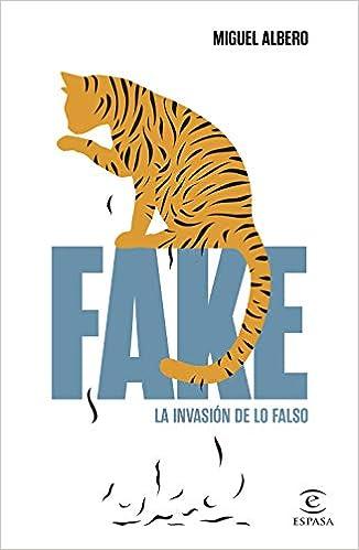 Fake La invasión de lo falso Miguel Albero