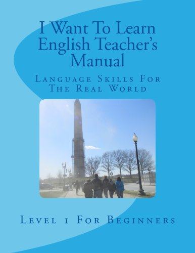 I Want To Learn English Teacher's Manual: Language Skills For The Real World