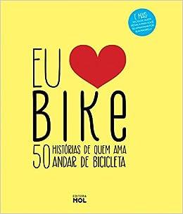Eu Amo Bike: 50 Historias de Quem Ama Andar de Bicicleta ...