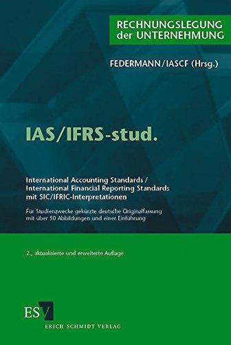 IAS/IFRS-stud.: International Accountig Standards/International Financial Reporting Standards mit SIC/IFRIC-Interpretationen Für Studienzwecke gekürzte deutsche Originalfassung