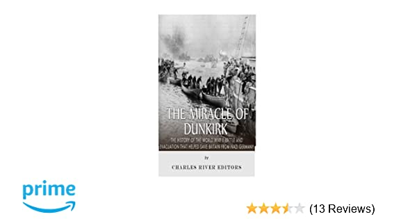 The Miracle Of Dunkirk The History Of The World War Ii Battle And