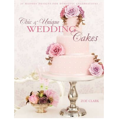 Chic & Unique Wedding Cakes: 30 Modern Designs for Romantic Celebrations [Paperback] pdf epub
