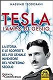 Tesla, lampo di genio. La storia e le scoperte del più geniale inventore del ventesimo secolo