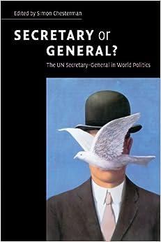 Secretary or General?: The UN Secretary-General in World Politics