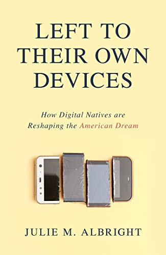 Left to Their Own Devices: How Digital Natives Are Reshaping the American Dream ()