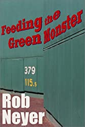 Feeding the Green Monster: One Man's Season at Fenway Park