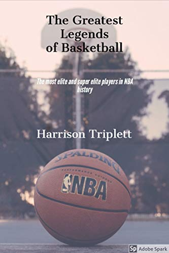The Greatest Legends of Basketball : The Most Elite & Super Elite Players in NBA History por Harrison Triplett