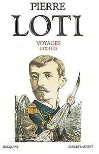 Voyages 1872-1913 par Pierre Loti