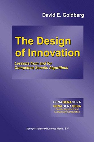 Download The Design of Innovation: Lessons from and for Competent Genetic Algorithms (Genetic Algorithms and Evolutionary Computation) ebook
