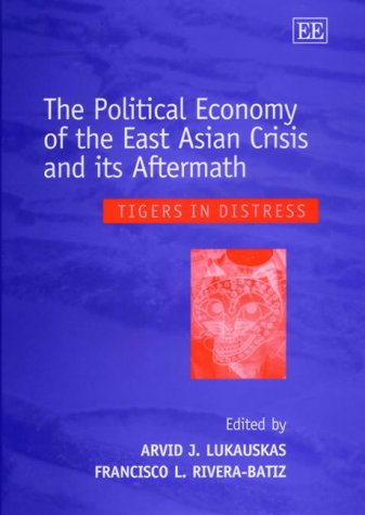 The Political Economy of the East Asian Crisis and Its Aftermath: Tigers in Distress