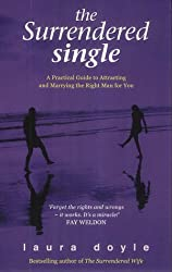 The Surrendered Single: A Practical Guide To Attracting And Marrying The Right Man  For You