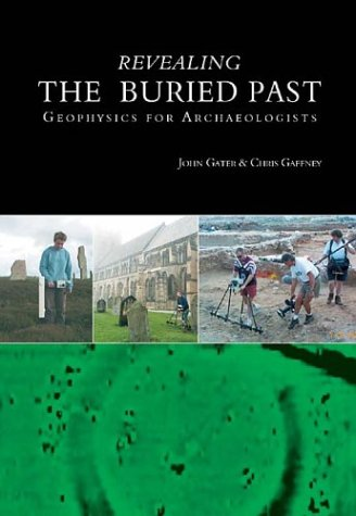 Revealing the Buried Past: Geophysics for Archaeologists