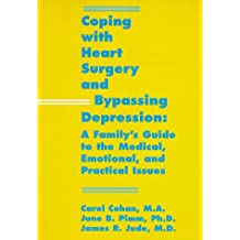 Coping with Heart Surgery and Bypassing Depression: A Family's Guide to the Medical, Emotional, and Practical Issu