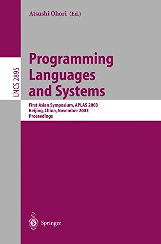 Programming Languages and Systems: First Asian Symposium, APLAS 2003, Beijing, China, November 27-29, 2003, Proceedings (Lecture Notes in Computer Science) by Springer