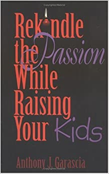 Rekindle the Passion While Raising Your Kids