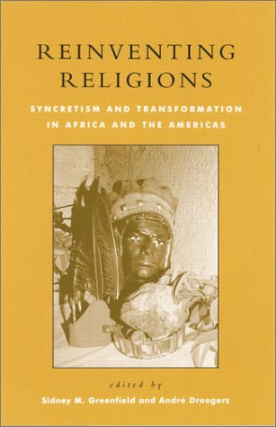 Reinventing Religions: Syncretism and Transformation in Africa and the Americas