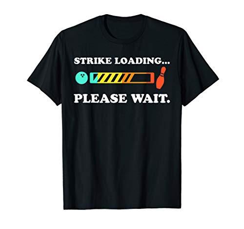 Funny Bowling: Strike Loading Please Wait T-shirt